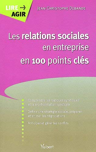 Les relations sociales en entreprise en 100 points clés by Jean-Christophe Debande(2012-03-01)
