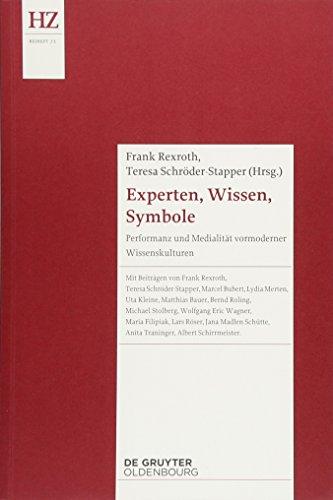 Experten, Wissen, Symbole: Performanz und Medialität vormoderner Wissenskulturen (Historische Zeitschrift / Beihefte, Band 71)