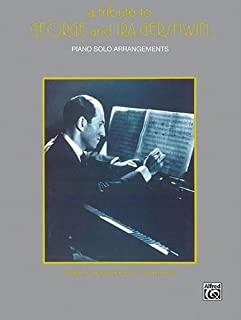 A Tribute to George and IRA Gershwin: Piano Solo Arrangements