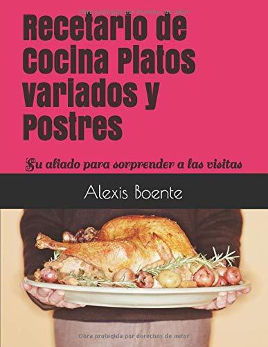 Recetario de Cocina Platos variados y Postres: Su aliado para sorprender a las visitas