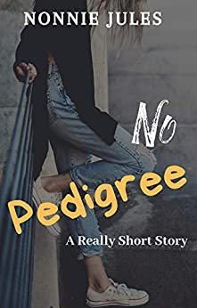 NO PEDIGREE: A Really Short Story by [Nonnie Jules]