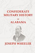 Confederate Military History of Alabama: Alabama During the Civil War, 1861-1865