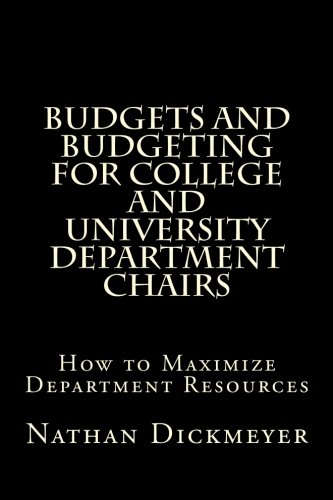 Budgets and Budgeting for College and University Department Chairs: How to Maximize Department Resources