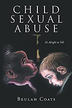 Child Sexual Abuse: It's Alright to Tell by [Beulah Coats]
