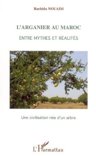 L'arganier au Maroc, entre mythes et réalités : Une civilisation née d'un arbre: Entre mythes et réalités - Une civilisation née d'un arbre (French Edition)