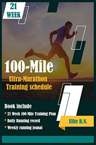 100-Mile Ultra-Marathon Training schedule: The ideal for complete 21 week Training plan for an 100 Mile or 160 Km Ultra marathon with daily running record