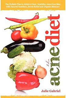 [ The Acne Diet: Holistic Plan to Achieve Clear, Youthful, Acne-Free Skin with Natural Nutrition, Stress Relief and Organic Skincare Gabriel, Julie ( Author ) ] { Paperback } 2013