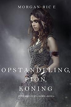 Opstandeling, Pion, Koning (Over Kronen en Glorie—Boek 4) van [Morgan Rice]