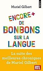 Encore plus de bonbons sur la langue. Le français n'a pas fini de vous surprendre ! de Muriel Gilbert