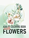 Adults Coloring Book with Flowers: Coloring Book Flowers, Flowers Coloring Books For Adults Relaxation