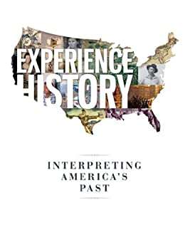 Experience History: Interpreting America's Past by [James West Davidson, Brian DeLay, Christine Leigh Heyrman, Mark Lytle, Michael Stoff]