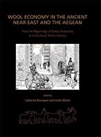 Wool Economy in the Ancient Near East and the Aegean: From the Beginnings of Sheep Husbandry to Institutional Textile Industry (Ancient Textiles)
