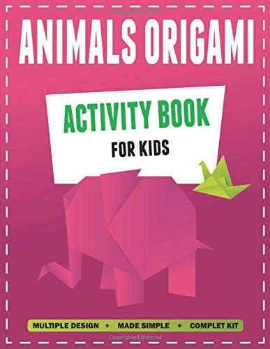 ANIMALS ORIGAMI: Activity book for kids, multiple design + made easy + complet kit