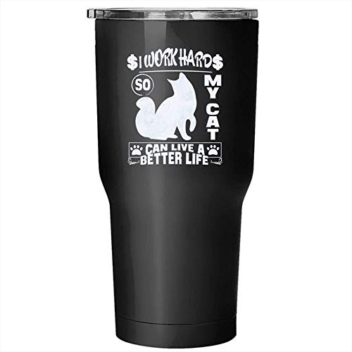 I Work Hard So My Cat Can Live A Better Life Tumbler 30 Oz Stainless Steel, Cool Cat Travel Mug (Tumbler - Black)