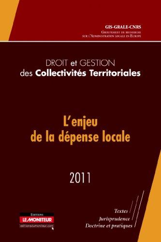 Droit et gestion des collectivités territoriales - 2011: L'enjeu de la dépense locale