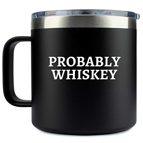 Whiskey Gifts for Men - Probably Whiskey Mug Coffee 14oz Stainless Steel with Lid - Funny Gift Idea for Dad, Camping, Bourbon Lover, Camp, Cup, Travel, Bday, Birthday, Themed, Maybe Scotch Accessories