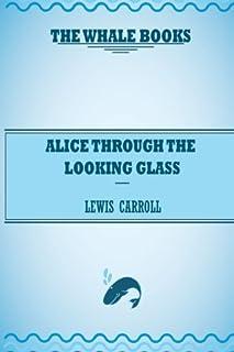 Alice Through the Looking-Glass: Volume 1 (Alice's Adventures in Wonderland)