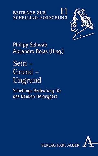 Sein - Grund - Ungrund: Schellings Bedeutung Fur Das Denken Heideggers (Beitrage Zur Schelling-forsc