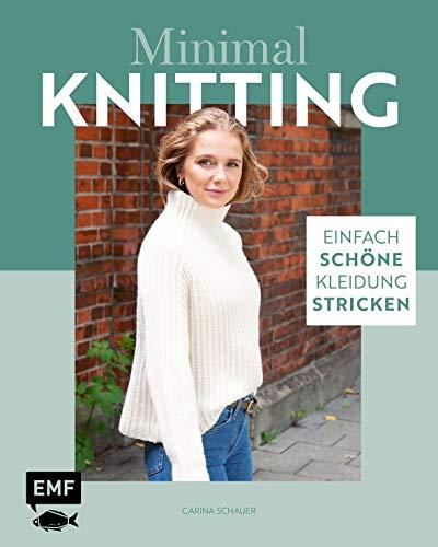 Minimal Knitting – Einfach schöne Kleidung stricken: Pullis, Cardigans, Schals und mehr