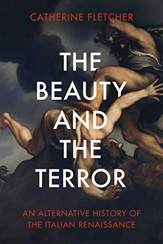 The Beauty and the Terror: An Alternative History of the Italian Renaissance (English Edition)