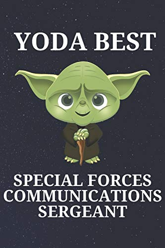 Yoda Best Special Forces Communications Sergeant: Unique and Funny Appreciation Gift Perfect For Writing Down Notes, Journaling, Staying Organized, Drawing or Sketching