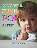 """Colourful Funk And Pop Artist Sketch Book: 8.5"""" X 11"""", Customized Artist Sketchbook to Draw and Journal: 112 pages, Sketching, Drawing and Creative Doodling. (Workbook and Handbook)"""