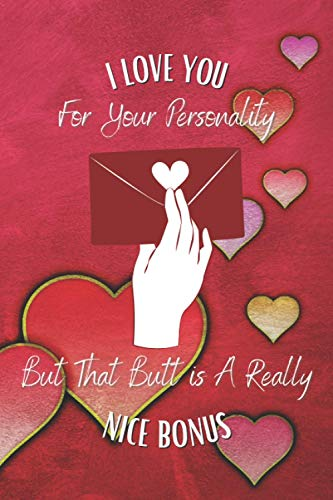 I Love You for Your Personality But That Butt is A Really Nice Bonus: Blank Lined Journal Notebook notepad pad note best gift for girlfriend ... day boxes candy card gifts boyfriend.