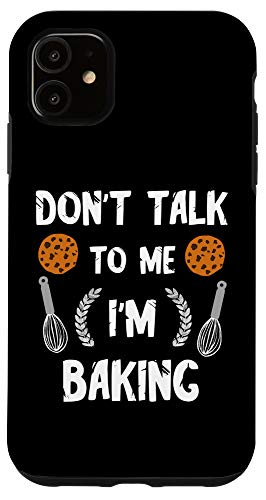 iPhone 11 Funny Baker Don't Talk To Me I'm Baking Bread Pastry Chef Case