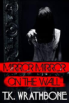 Mirror, Mirror On The Wall by [T.K. Wrathbone]