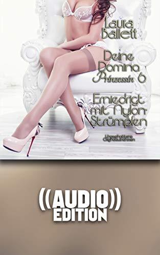 Deine Domina Prinzessin 6 ((Audio)) | Erniedrigt mit Nylon-Strümpfen: Ungeschnittene Originalaufnahmen