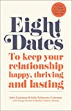 Eight Dates: To keep your relationship happy, thriving and lasting - Dr John Gottman