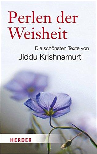 Perlen der Weisheit. Die schönsten Texte von Jiddu Krishnamurti