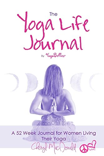 Yoga for Life Journal by YogaBellies: A 52 Week Journal for Women Living Their Yoga