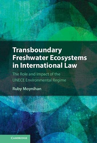 Transboundary Freshwater Ecosystems in International Law: The Role and Impact of the UNECE Environmental Regime