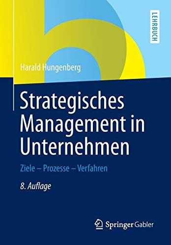 Strategisches Management in Unternehmen: Ziele - Prozesse - Verfahren