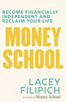 Money School: Become Financially Independent and Reclaim Your Life