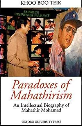 Paradoxes of Mahathirism: An Intellectual Biography of Mahathir Mohamad