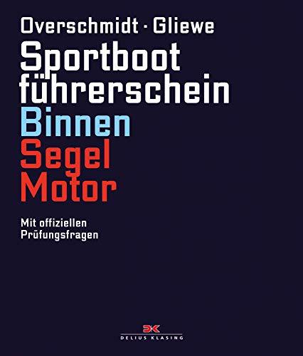Sportbootführerschein Binnen Segel/Motor: Mit offiziellen Prüfungsfragen: Mit offiziellen Prüfungsfragen und -antworten