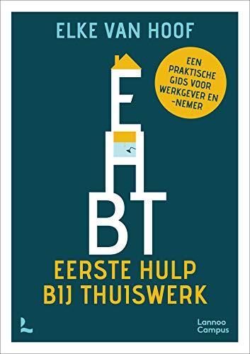 Eerste hulp bij telewerk: Een praktische gids voor werknemer en -gever (Dutch Edition)