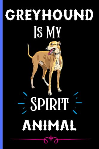 Greyhound Is My Spirit Animal: Cute Blank Line Greyhound Notebook Gift For Girls And Boys. Birthday And Thanksgiving Notebook Perfect Gift Idea For Greyhound Lover.