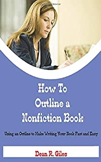How to Outline a Nonfiction Book: Using an Outline to Make Writing Your Book Fast and Easy