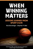 When Winning Matters: Lessons Learned From Sport's Elite