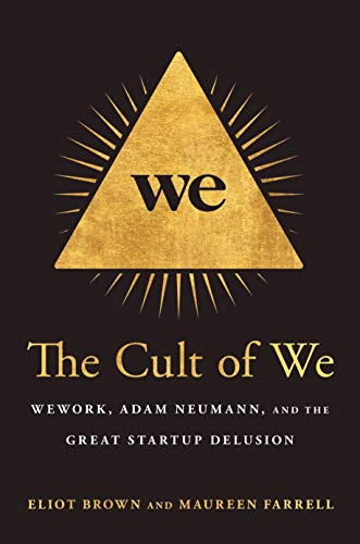 The Cult of We: WeWork, Adam Neumann, and the Great Startup Delusion (English Edition)