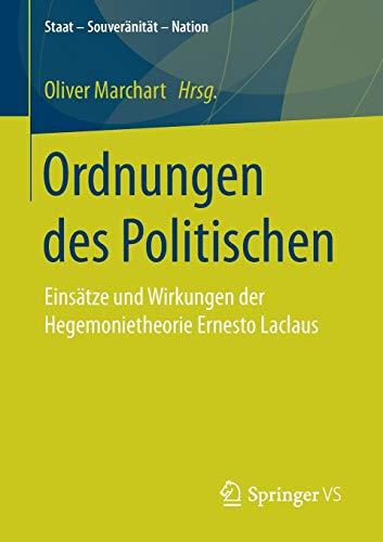 Ordnungen des Politischen: Einsätze und Wirkungen der Hegemonietheorie Ernesto Laclaus (Staat – Souveränität – Nation)