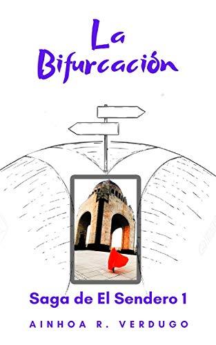 La bifurcación: Primer libro Saga de El Sendero