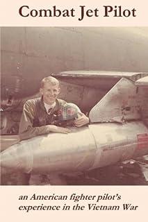 Combat Jet Pilot: An American fighter pilot's experience in the Vietnam War