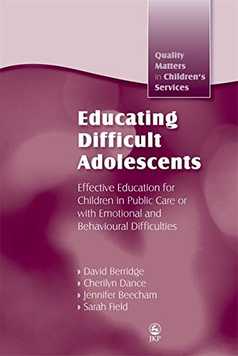 Educating Difficult Adolescents: Effective Education for Children in Public Care or with Emotional a