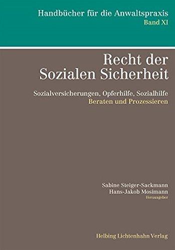 Recht der Sozialen Sicherheit: Sozialversicherungen, Opferhilfe, Sozialhilfe - Beraten und Prozessieren (Handbücher für die Anwaltspraxis)