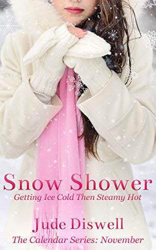 Snow Shower: Getting Ice Cold Then Steamy Hot (The Calendar Series Book 11)