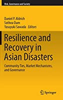 Resilience and Recovery in Asian Disasters: Community Ties, Market Mechanisms, and Governance (Risk, Governance and Society, 18)